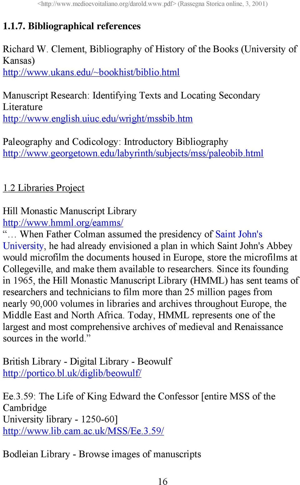 edu/labyrinth/subjects/mss/paleobib.html 1.2 Libraries Project Hill Monastic Manuscript Library http://www.hmml.