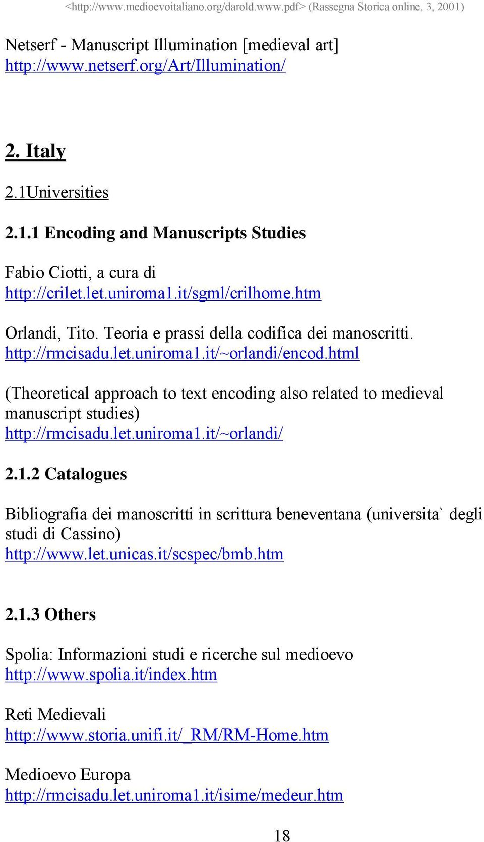 html (Theoretical approach to text encoding also related to medieval manuscript studies) http://rmcisadu.let.uniroma1.