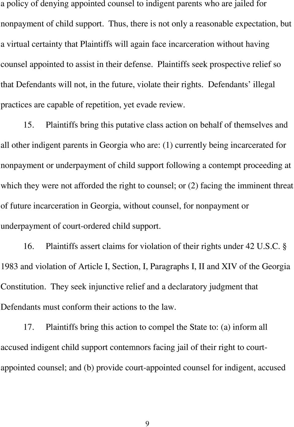 Plaintiffs seek prospective relief so that Defendants will not, in the future, violate their rights. Defendants illegal practices are capable of repetition, yet evade review. 15.