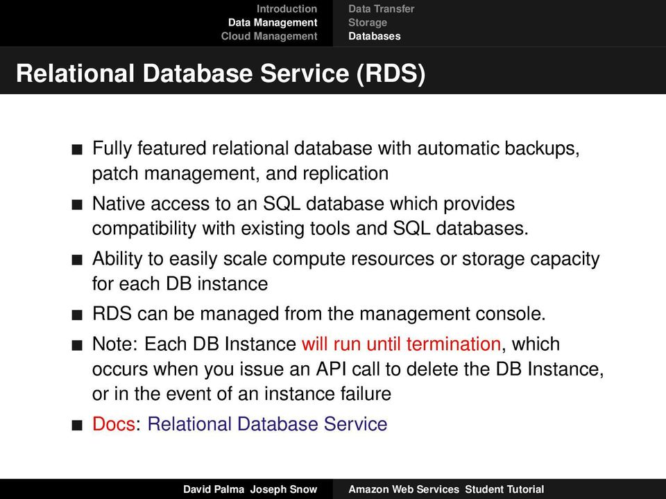 Ability to easily scale compute resources or storage capacity for each DB instance RDS can be managed from the management console.