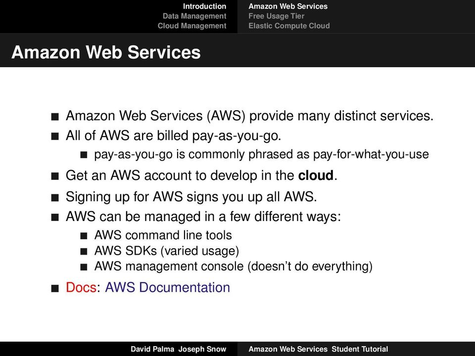 pay-as-you-go is commonly phrased as pay-for-what-you-use Get an AWS account to develop in the cloud.