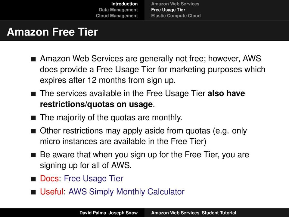 The services available in the Free Usage Tier also have restrictions/quotas on usage. The majority of the quotas are monthly.