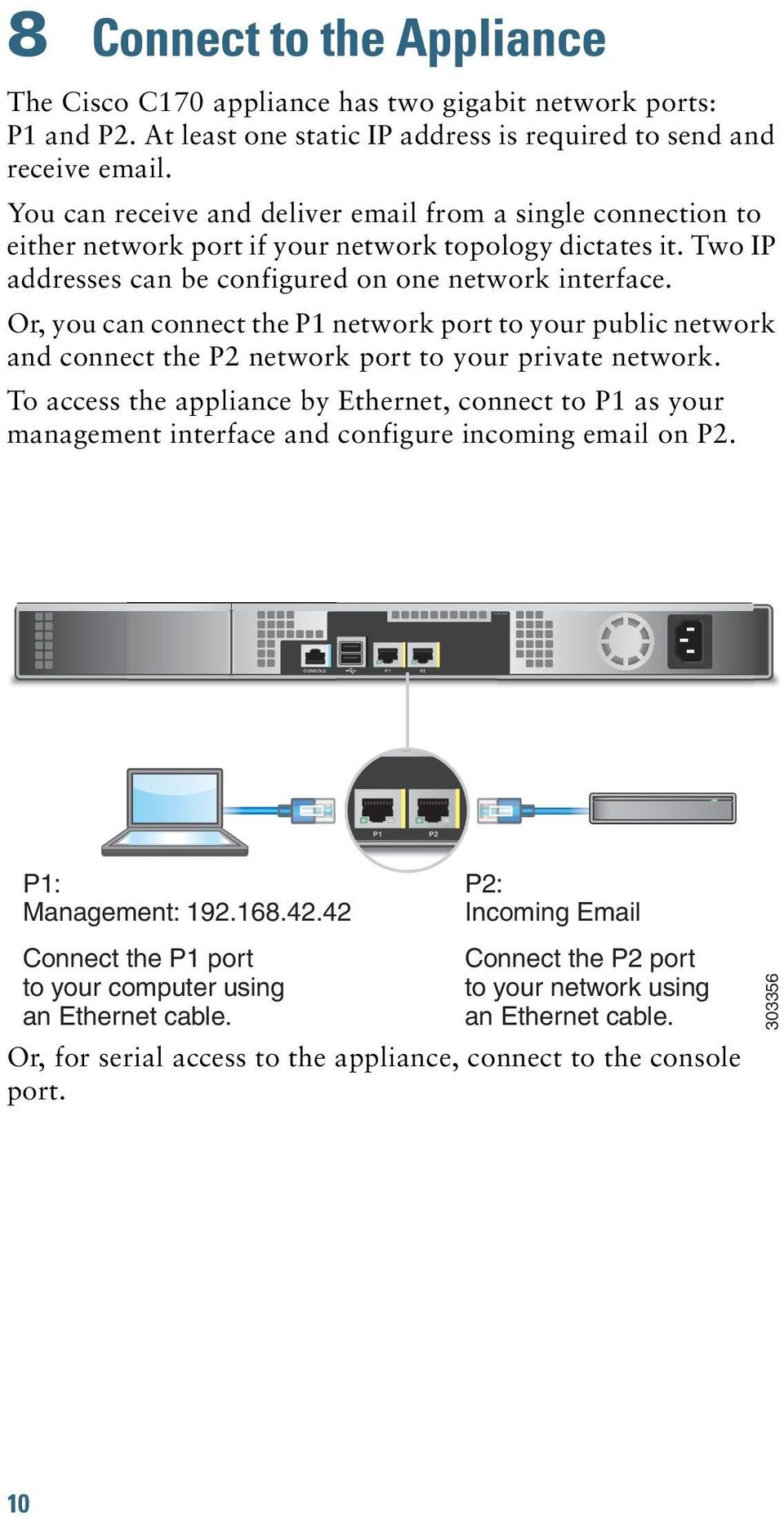 Or, you can connect the P1 network port to your public network and connect the P2 network port to your private network.