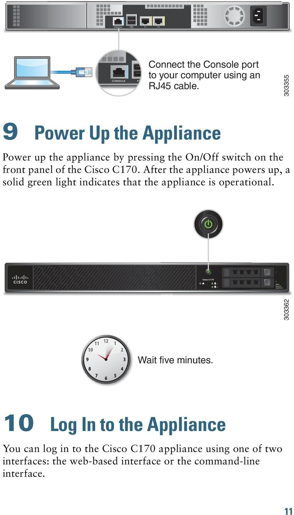 After the appliance powers up, a solid green light indicates that the appliance is operational. Cisco C170 303362 Wait five minutes.