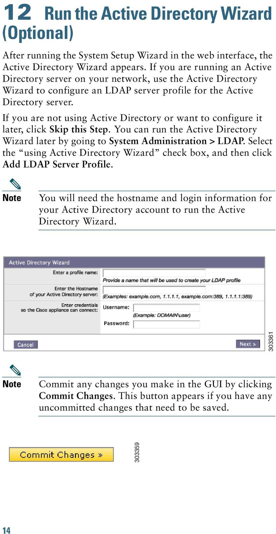 If you are not using Active Directory or want to configure it later, click Skip this Step. You can run the Active Directory Wizard later by going to System Administration > LDAP.