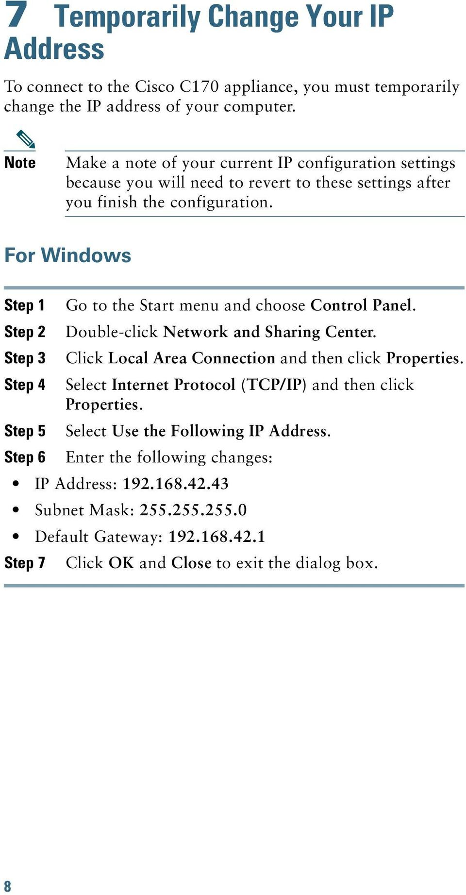 For Windows Step 1 Step 2 Step 3 Step 4 Step 5 Step 6 Go to the Start menu and choose Control Panel. Double-click Network and Sharing Center.