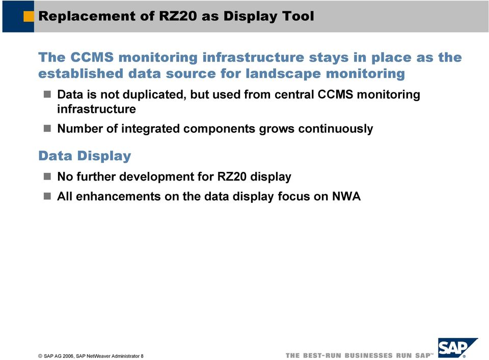 monitoring infrastructure Number of integrated components grows continuously Data Display No further