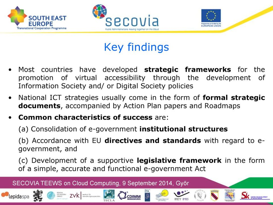 Roadmaps Common characteristics of success are: (a) Consolidation of e-government institutional structures (b) Accordance with EU directives and