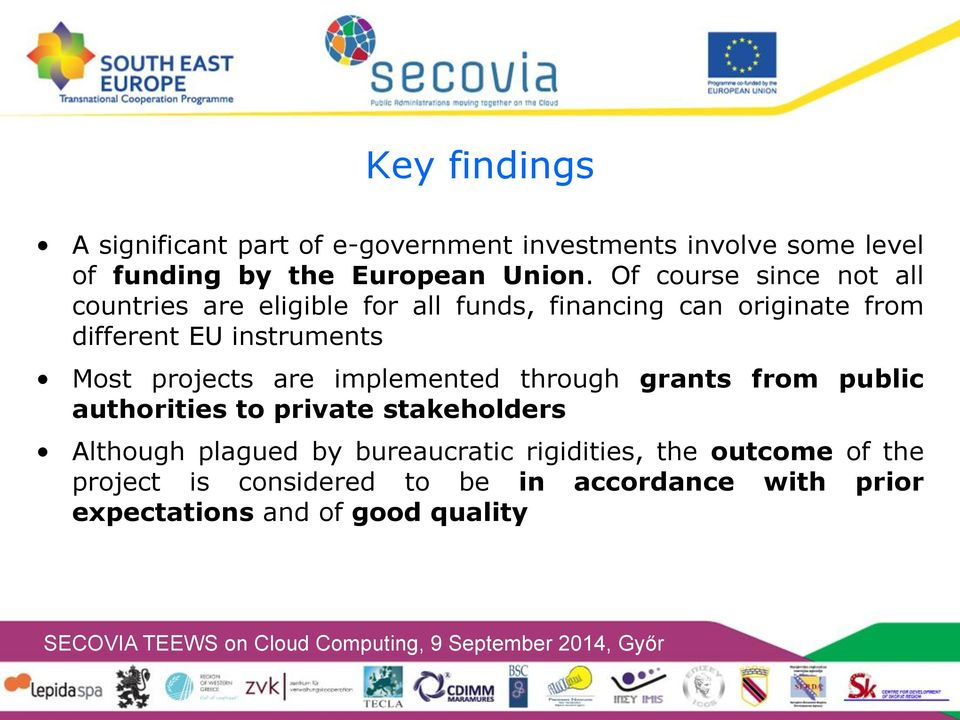 Most projects are implemented through grants from public authorities to private stakeholders Although plagued by
