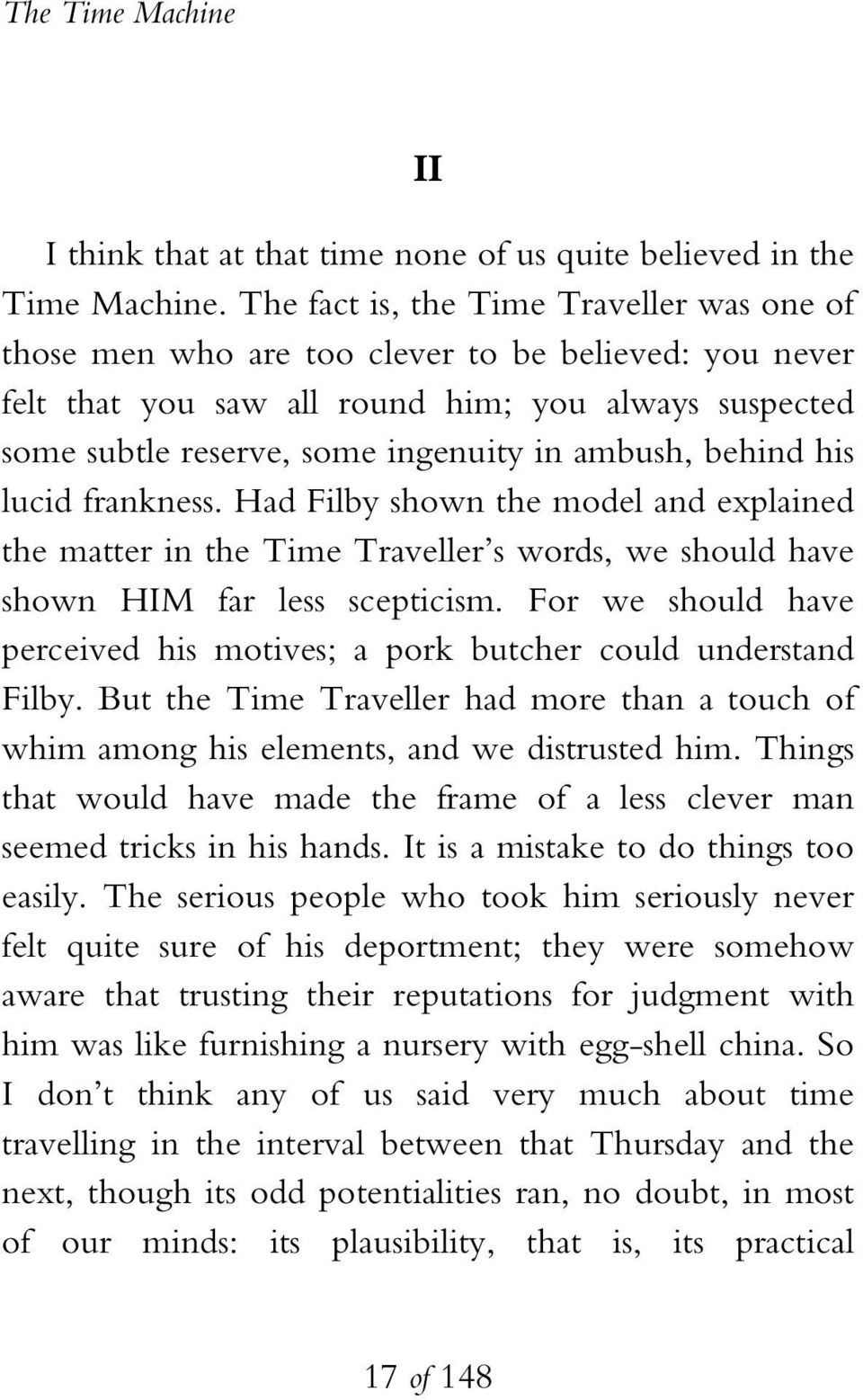 behind his lucid frankness. Had Filby shown the model and explained the matter in the Time Traveller s words, we should have shown HIM far less scepticism.