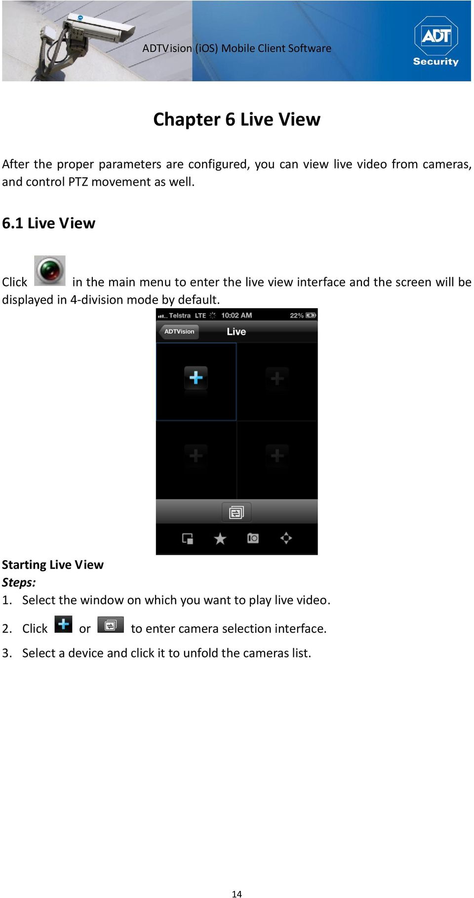 1 Live View Click in the main menu to enter the live view interface and the screen will be displayed in 4-division