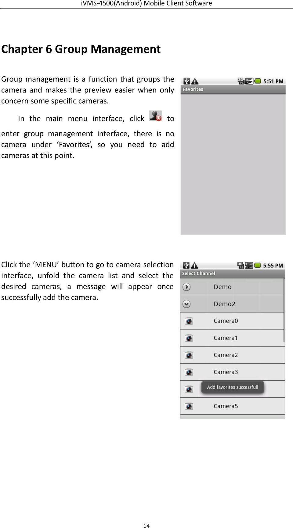 In the main menu interface, click enter group management interface, there is no camera under Favorites, so you need