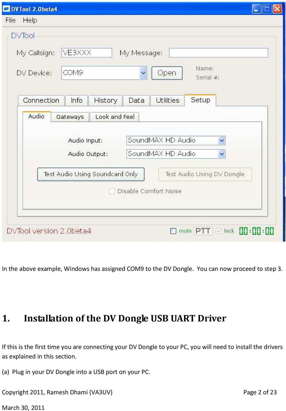 your DV Dongle to your PC, you will need to install the drivers as explained in this section.
