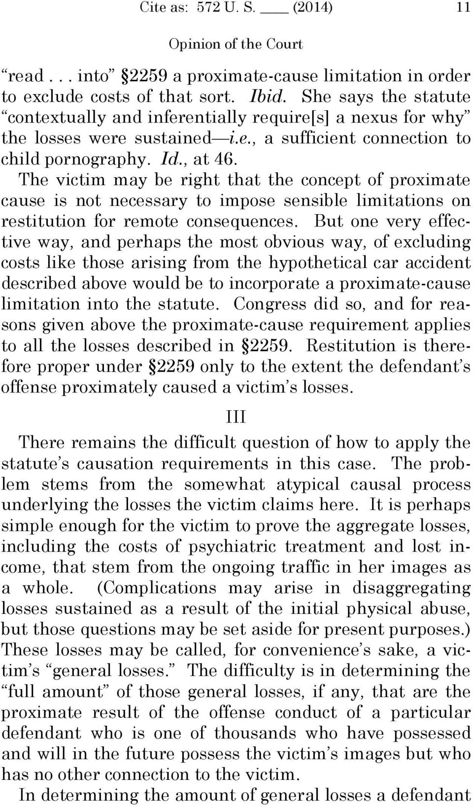 The victim may be right that the concept of proximate cause is not necessary to impose sensible limitations on restitution for remote consequences.