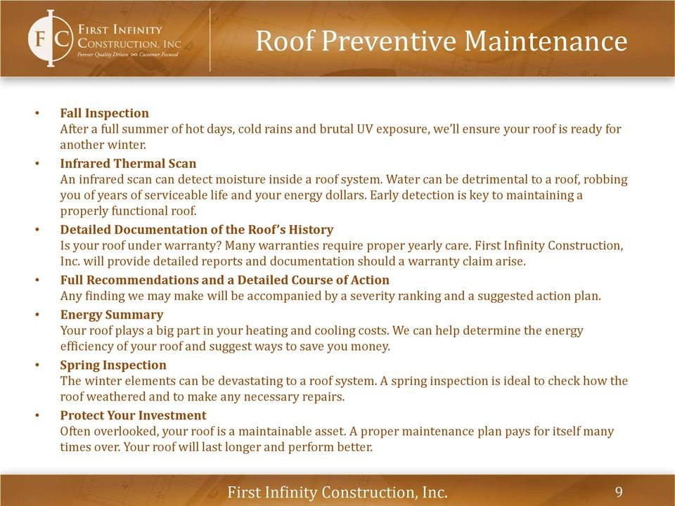 Early detection is key to maintaining a properly functional roof. Detailed Documentation of the Roof s History Is your roof under warranty? Many warranties require proper yearly care.