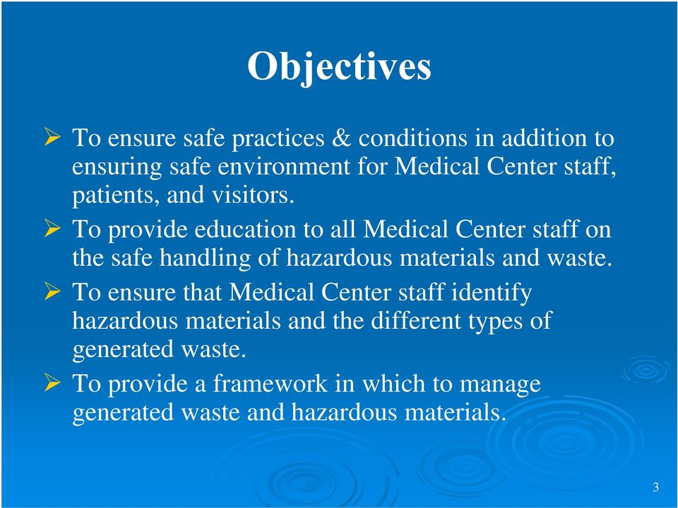 To provide education to all Medical Center staff on the safe handling of hazardous materials and waste.