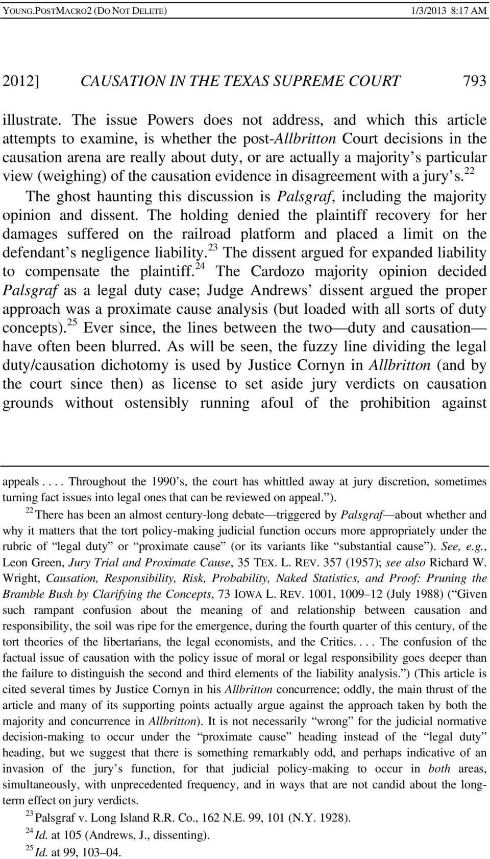 s particular view (weighing) of the causation evidence in disagreement with a jury s. 22 The ghost haunting this discussion is Palsgraf, including the majority opinion and dissent.