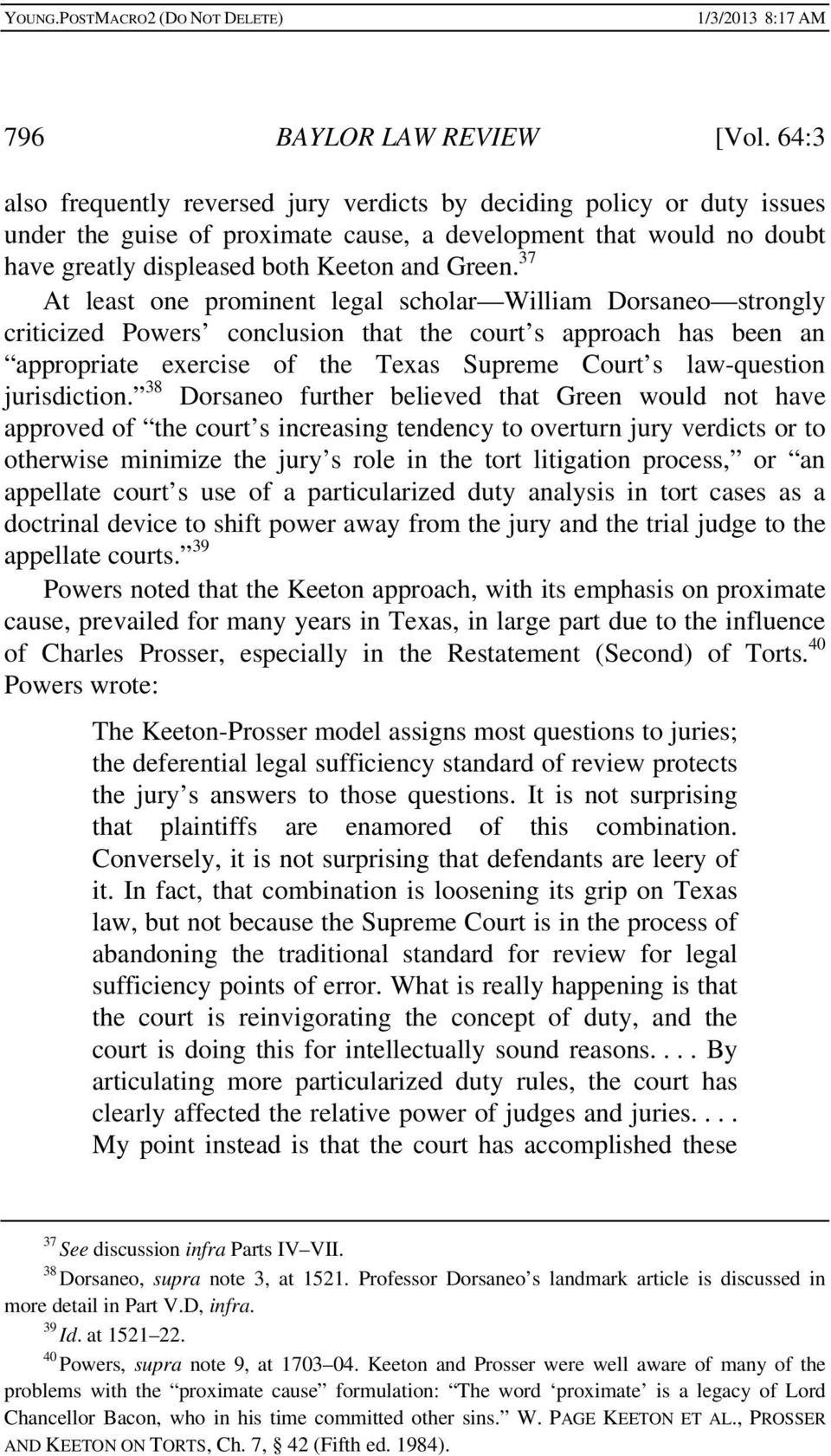 37 At least one prominent legal scholar William Dorsaneo strongly criticized Powers conclusion that the court s approach has been an appropriate exercise of the Texas Supreme Court s law-question