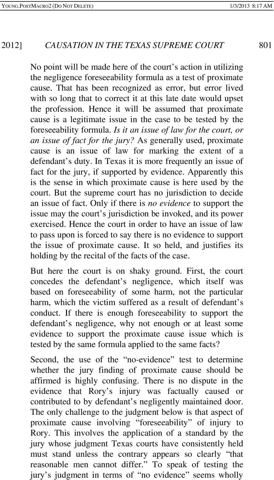 Hence it will be assumed that proximate cause is a legitimate issue in the case to be tested by the foreseeability formula. Is it an issue of law for the court, or an issue of fact for the jury?