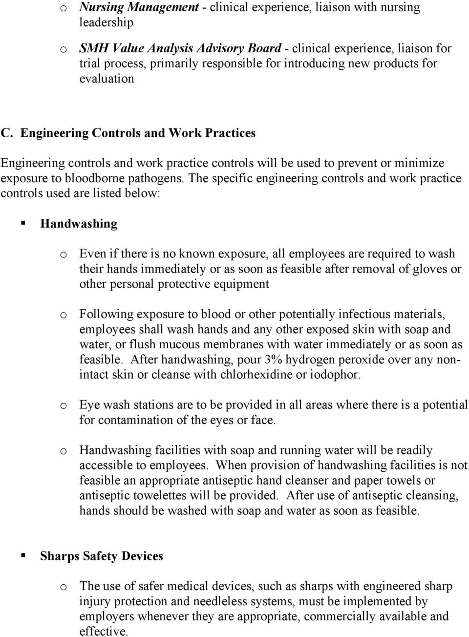 The specific engineering controls and work practice controls used are listed below: Handwashing o Even if there is no known exposure, all employees are required to wash their hands immediately or as