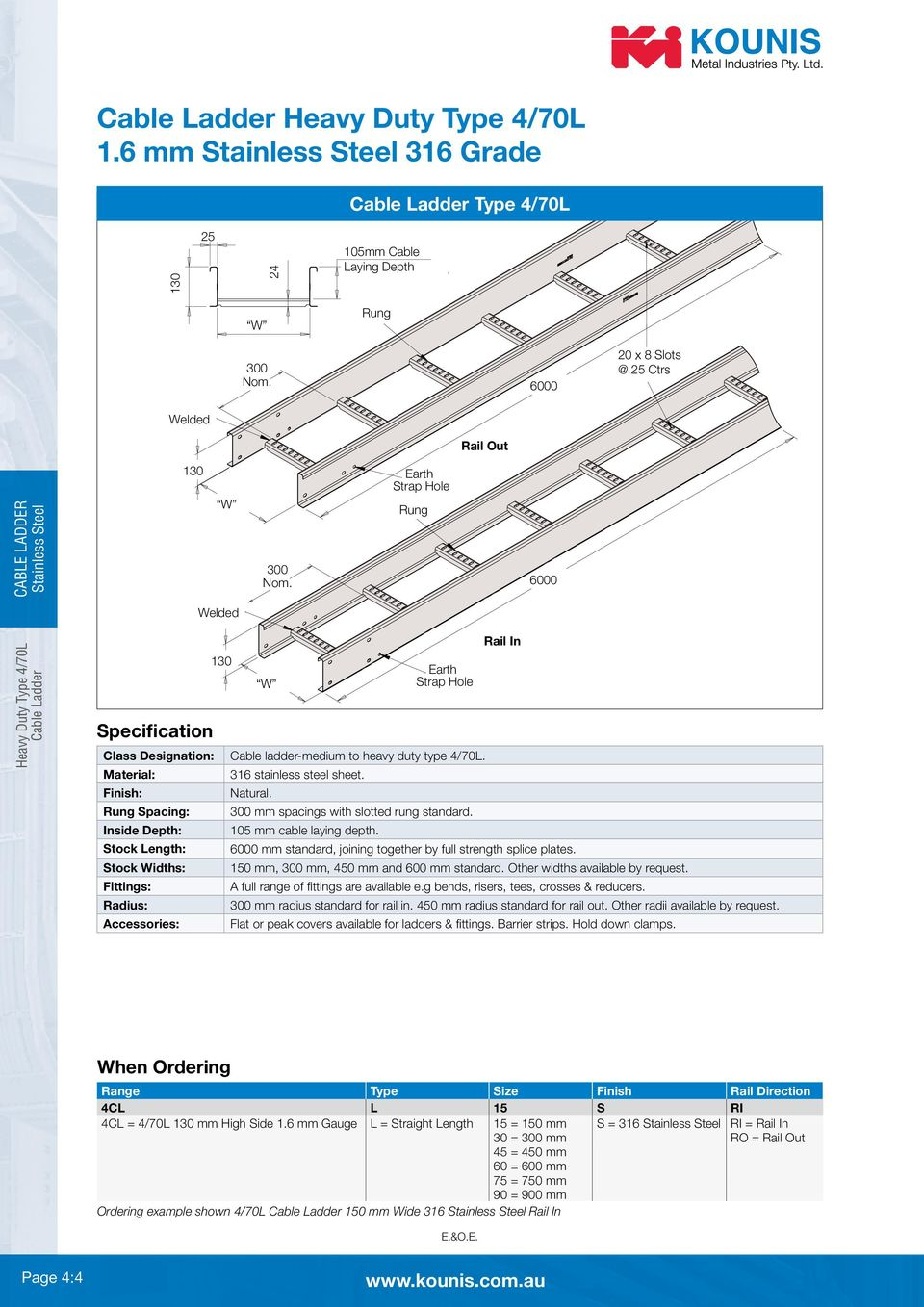 University to NEMA standards) full engineering details available. Cable ladder-medium to heavy duty type 4/70L. 316 stainless steel sheet. Natural. mm spacings with slotted rung standard.