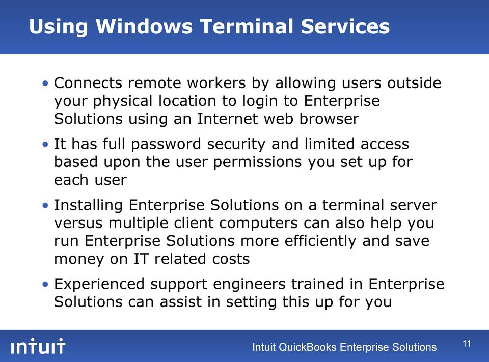 Solutions on a terminal server versus multiple client computers can also help you run Enterprise Solutions more efficiently and save money on IT
