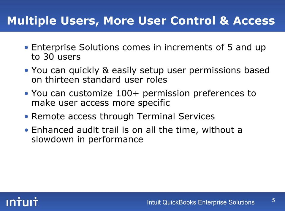 100+ permission preferences to make user access more specific Remote access through Terminal Services