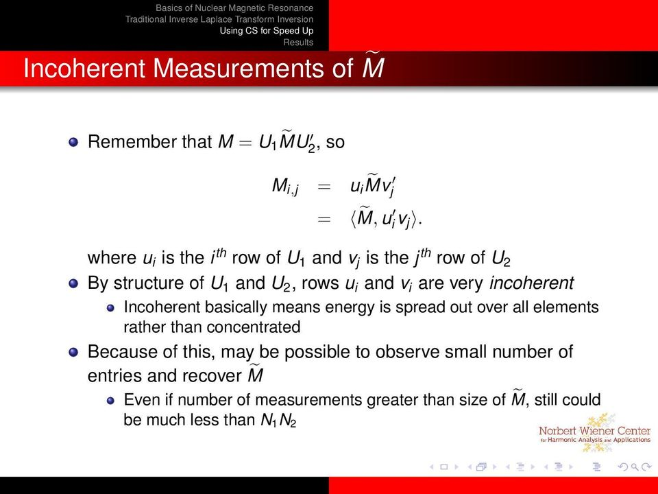 incoherent Incoherent basically means energy is spread out over all elements rather than concentrated Because of this,