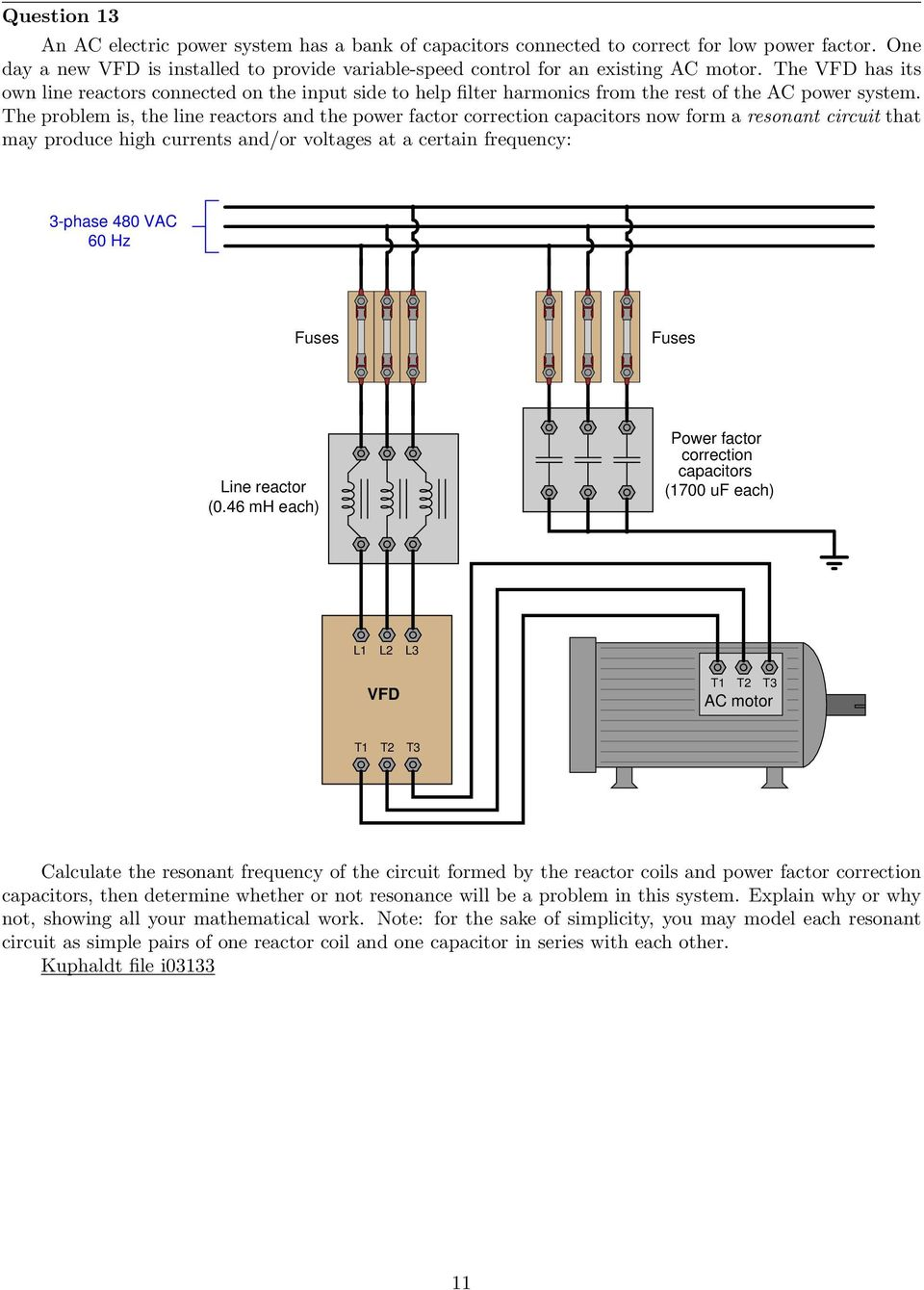 The problem is, the line reactors and the power factor correction capacitors now form a resonant circuit that may produce high currents and/or voltages at a certain frequency: 3-phase 480 VAC 60 Hz