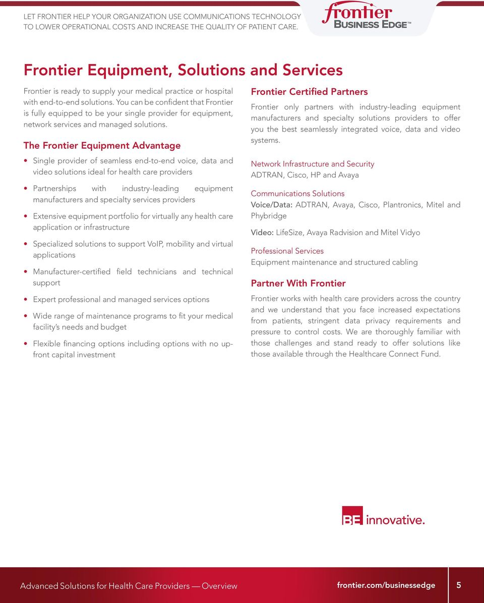 The Frontier Equipment Advantage Single provider of seamless end-to-end voice, data and video solutions ideal for health care providers Partnerships with industry-leading equipment manufacturers and