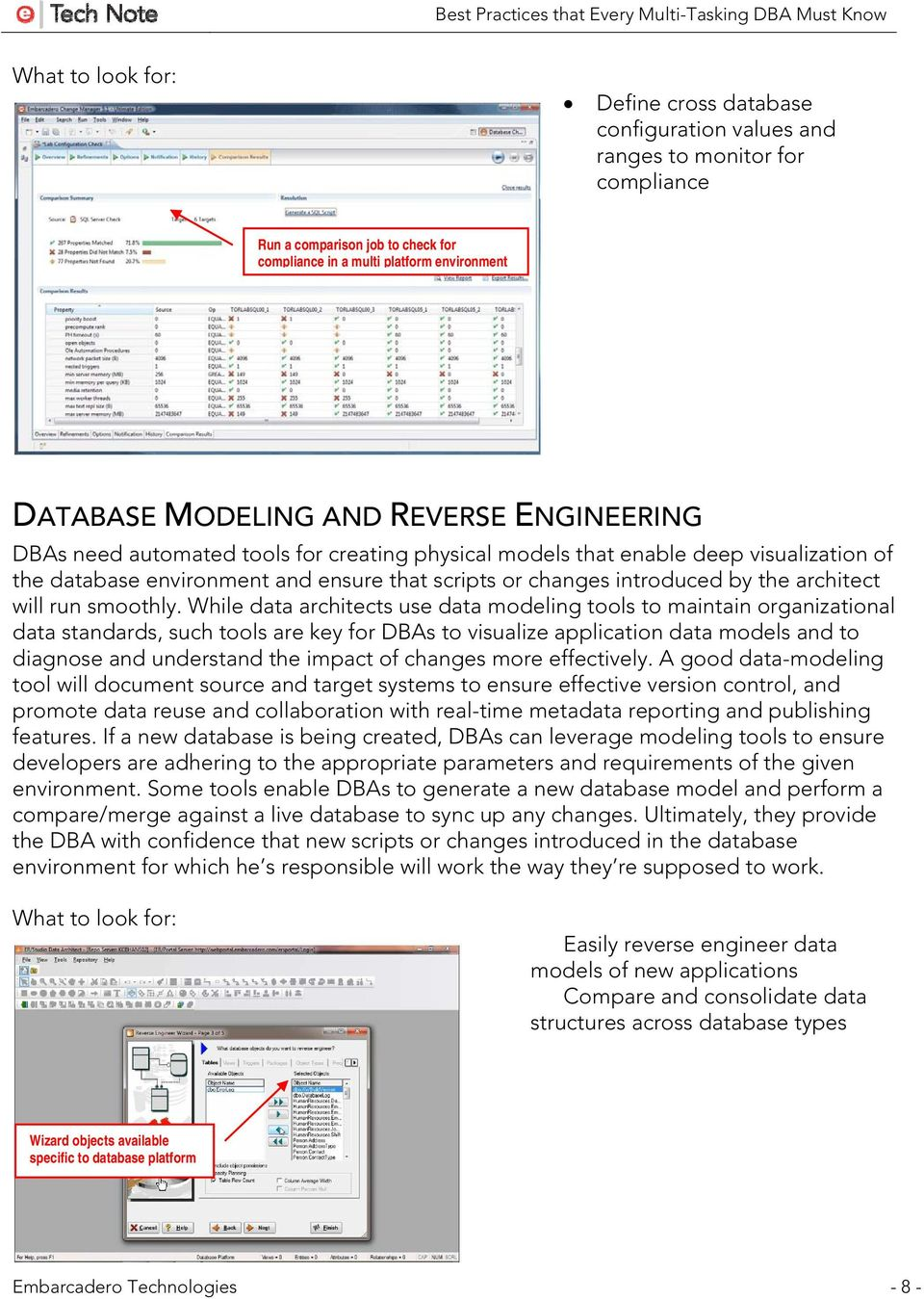 While data architects use data modeling tools to maintain organizational data standards, such tools are key for DBAs to visualize application data models and to diagnose and understand the impact of