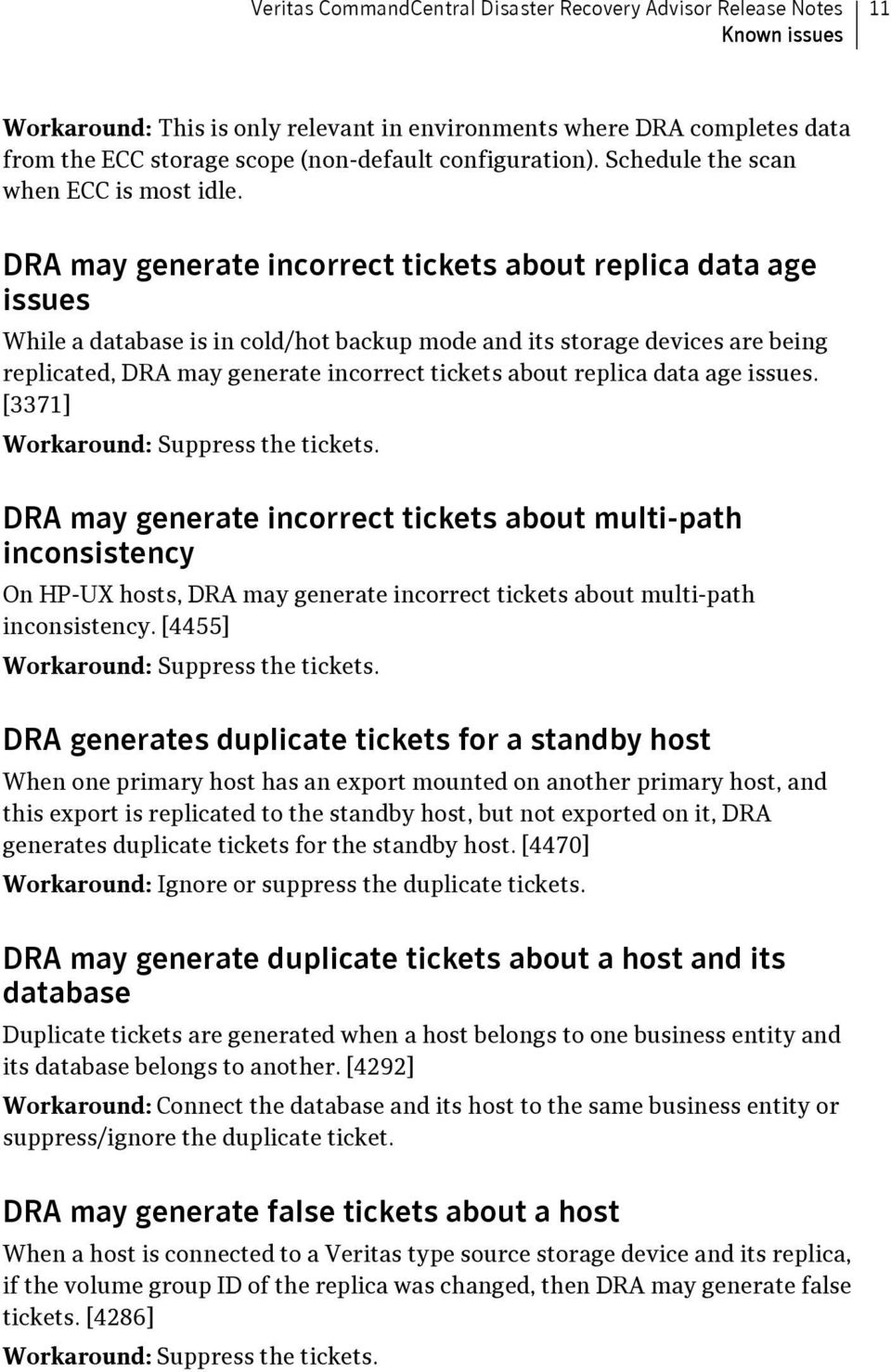 DRA may generate incorrect tickets about replica data age issues While a database is in cold/hot backup mode and its storage devices are being replicated, DRA may generate incorrect tickets about