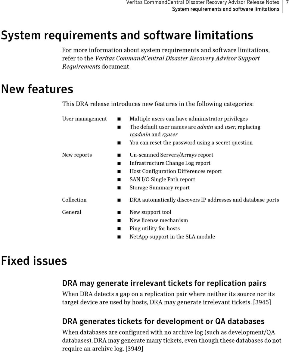 New features This DRA release introduces new features in the following categories: User management Multiple users can have administrator privileges The default user names are admin and user,