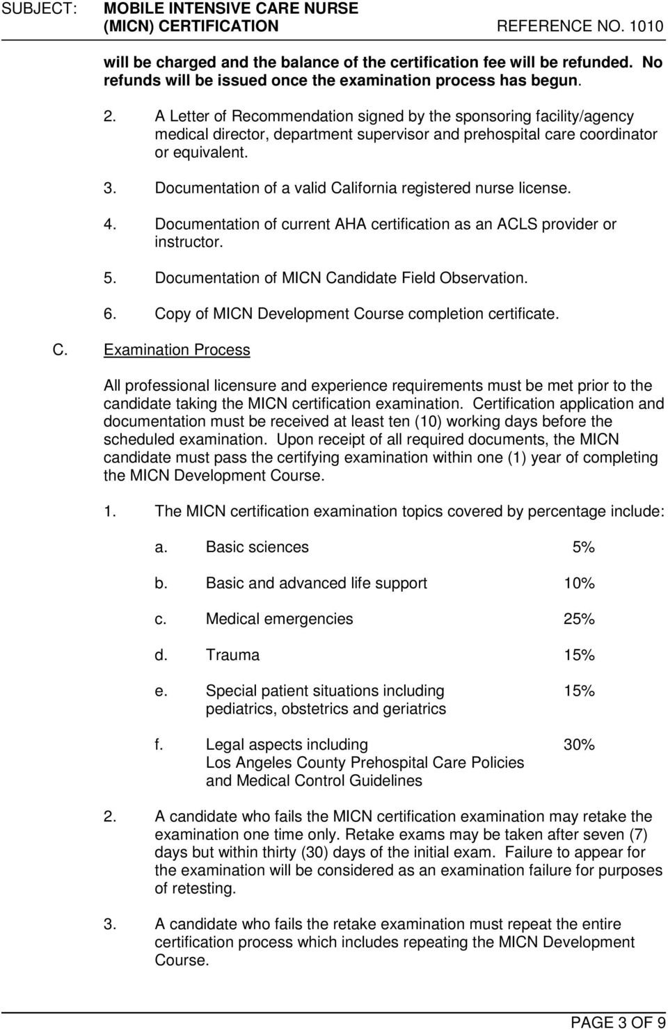 Documentation of a valid California registered nurse license. 4. Documentation of current AHA certification as an ACLS provider or instructor. 5. Documentation of MICN Candidate Field Observation. 6.