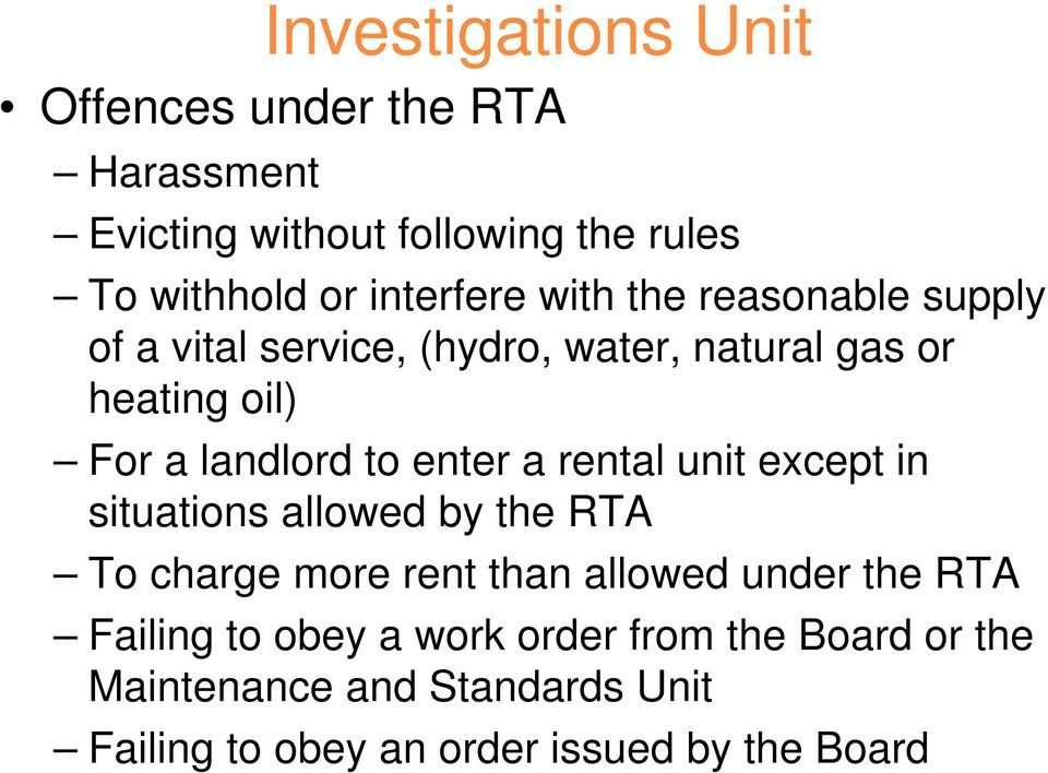 to enter a rental unit except in situations allowed by the RTA To charge more rent than allowed under the RTA