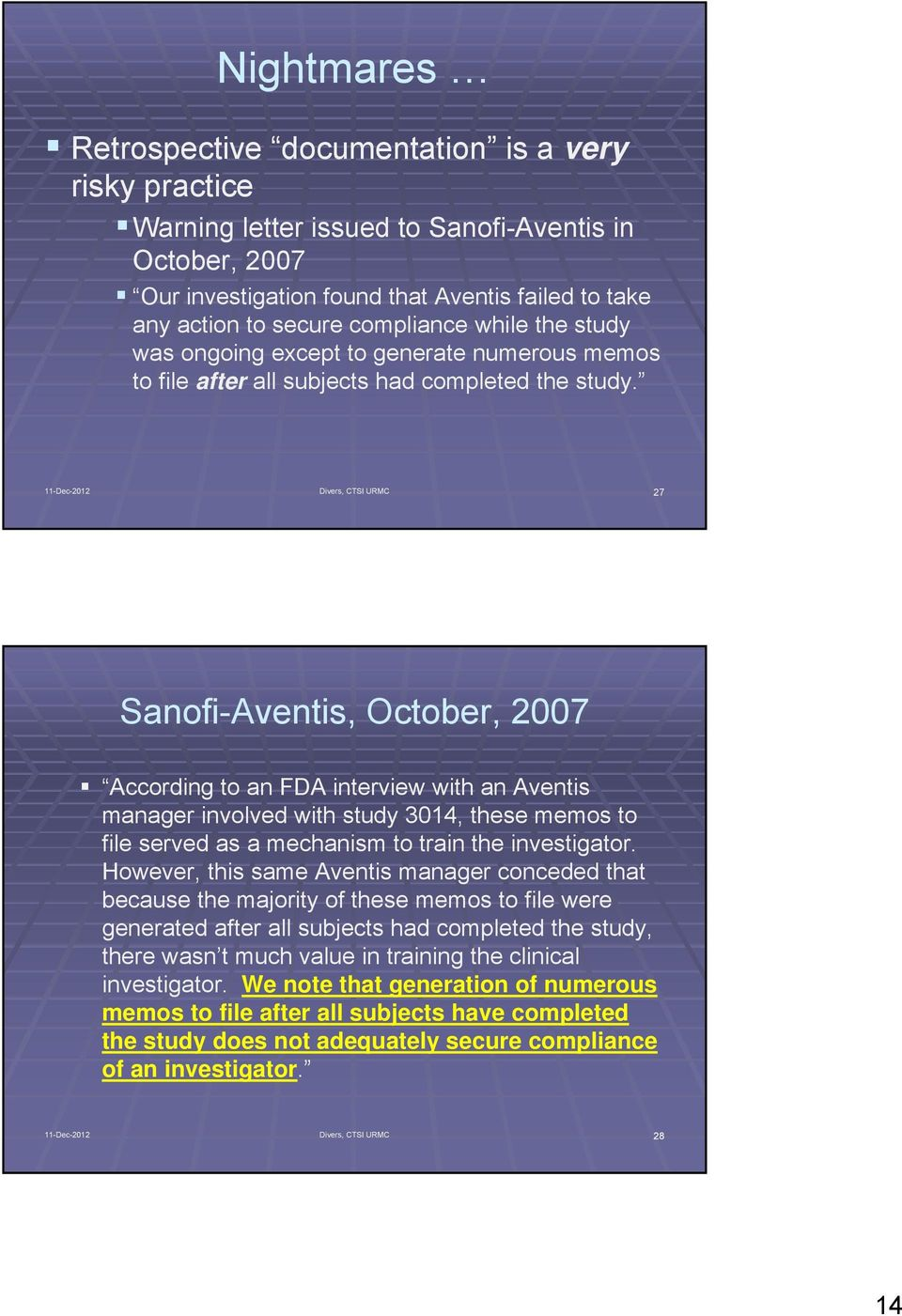 11-Dec-2012 Divers, CTSI URMC 27 Sanofi-Aventis, October, 2007 According to an FDA interview with an Aventis manager involved with study 3014, these memos to file served as a mechanism to train the