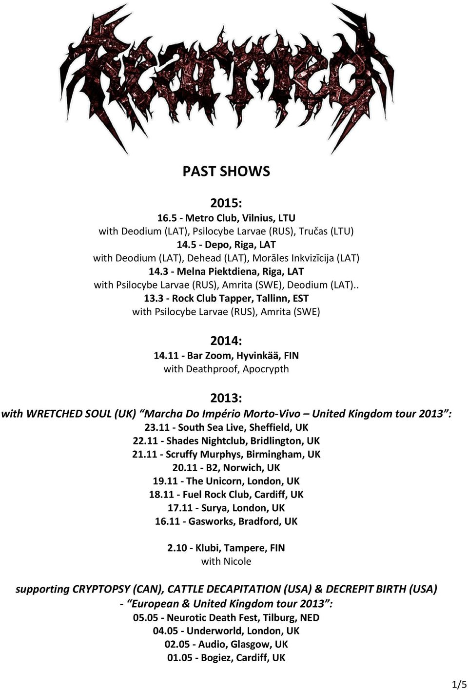11 - Bar Zoom, Hyvinkää, FIN with Deathproof, Apocrypth 2013: with WRETCHED SOUL (UK) Marcha Do Império Morto-Vivo United Kingdom tour 2013 : 23.11 - South Sea Live, Sheffield, UK 22.