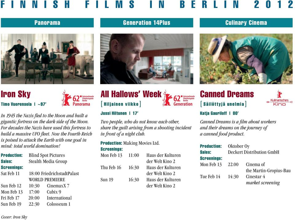 Production: Sales: Screenings: Sat Feb 11 Blind Spot Pictures Stealth Media Group 18:00 FriedrichstadtPalast WORLD PREMIERE Sun Feb 12 10:30 CinemaxX 7 Mon Feb 13 17:00 Cubix 9 Fri Feb 17 20:00