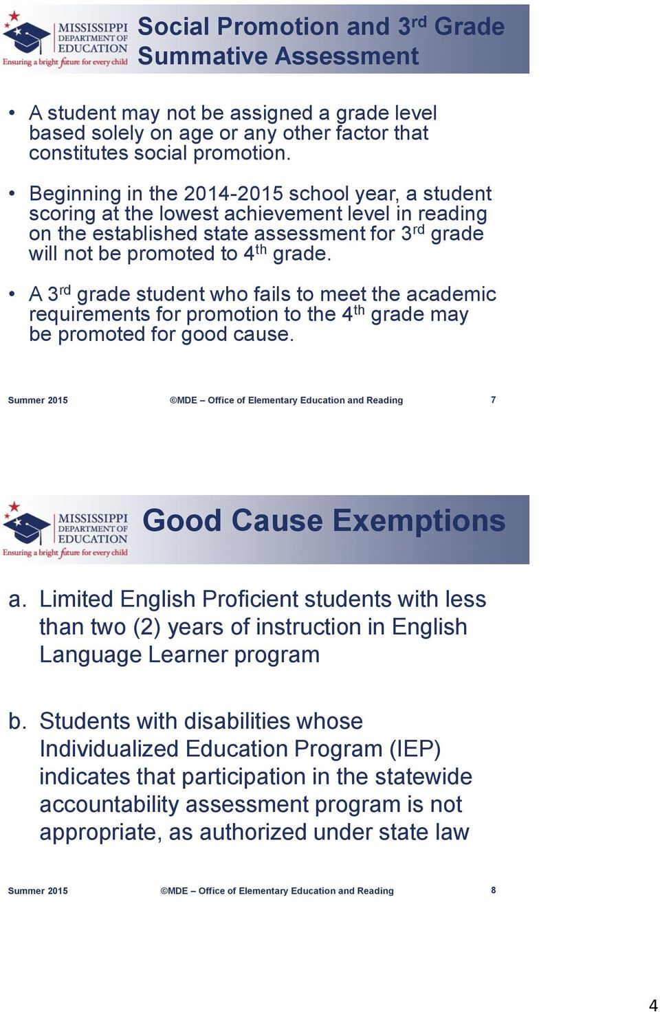A 3 rd grade student who fails to meet the academic requirements for promotion to the 4 th grade may be promoted for good cause. 7 Good Cause Exemptions a.