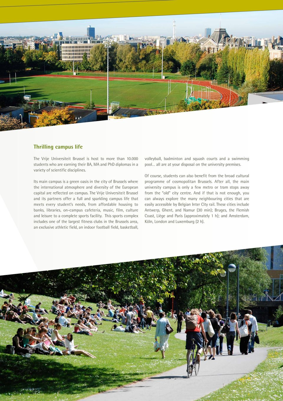 The Vrije Universiteit Brussel and its partners offer a full and sparkling campus life that meets every student s needs, from affordable housing to banks, libraries, on-campus cafeteria, music, film,