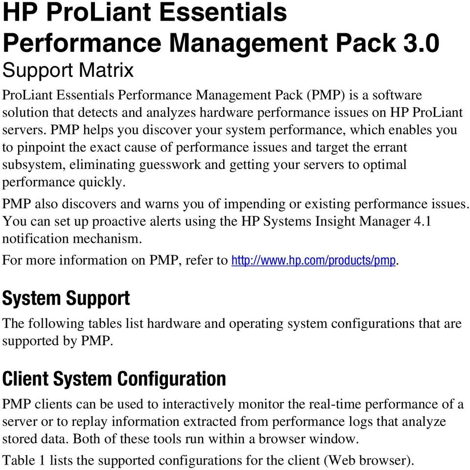 PMP helps you discover your system performance, which enables you to pinpoint the exact cause of performance issues and target the errant subsystem, eliminating guesswork and getting your servers to