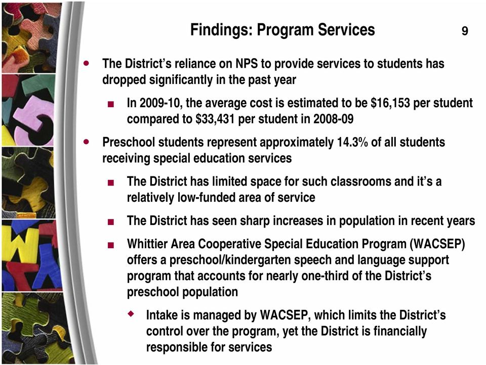 3% of all students receiving special education services The District has limited space for such classrooms and it s a relatively low-funded area of service The District has seen sharp increases in