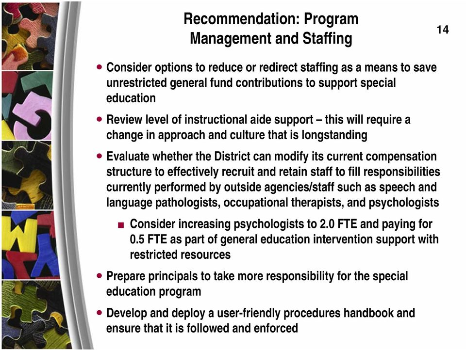 recruit and retain staff to fill responsibilities currently performed by outside agencies/staff such as speech and language pathologists, occupational therapists, and psychologists Consider