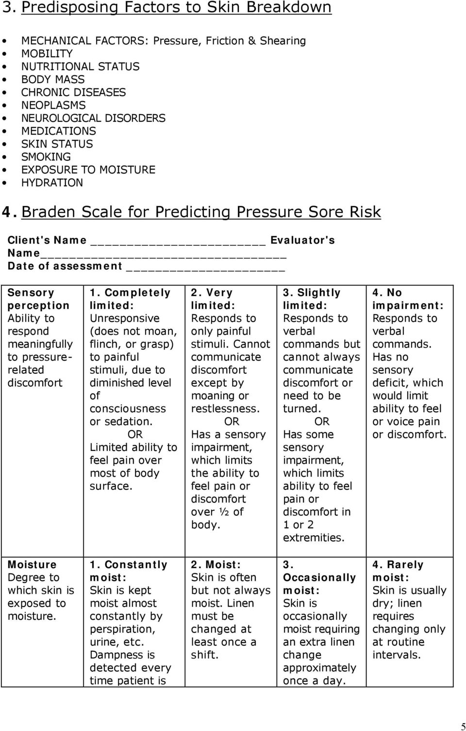 Braden Scale for Predicting Pressure Sore Risk Client's Name Evaluator's Name Date of assessment Sensory perception Ability to respond meaningfully to pressurerelated discomfort 1.