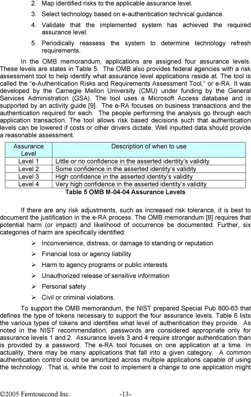 In the OMB memorandum, applications are assigned four assurance levels. These levels are states in Table 5.