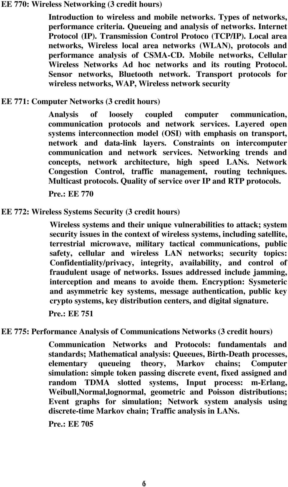 Mobile networks, Cellular Wireless Networks Ad hoc networks and its routing Protocol. Sensor networks, Bluetooth network.