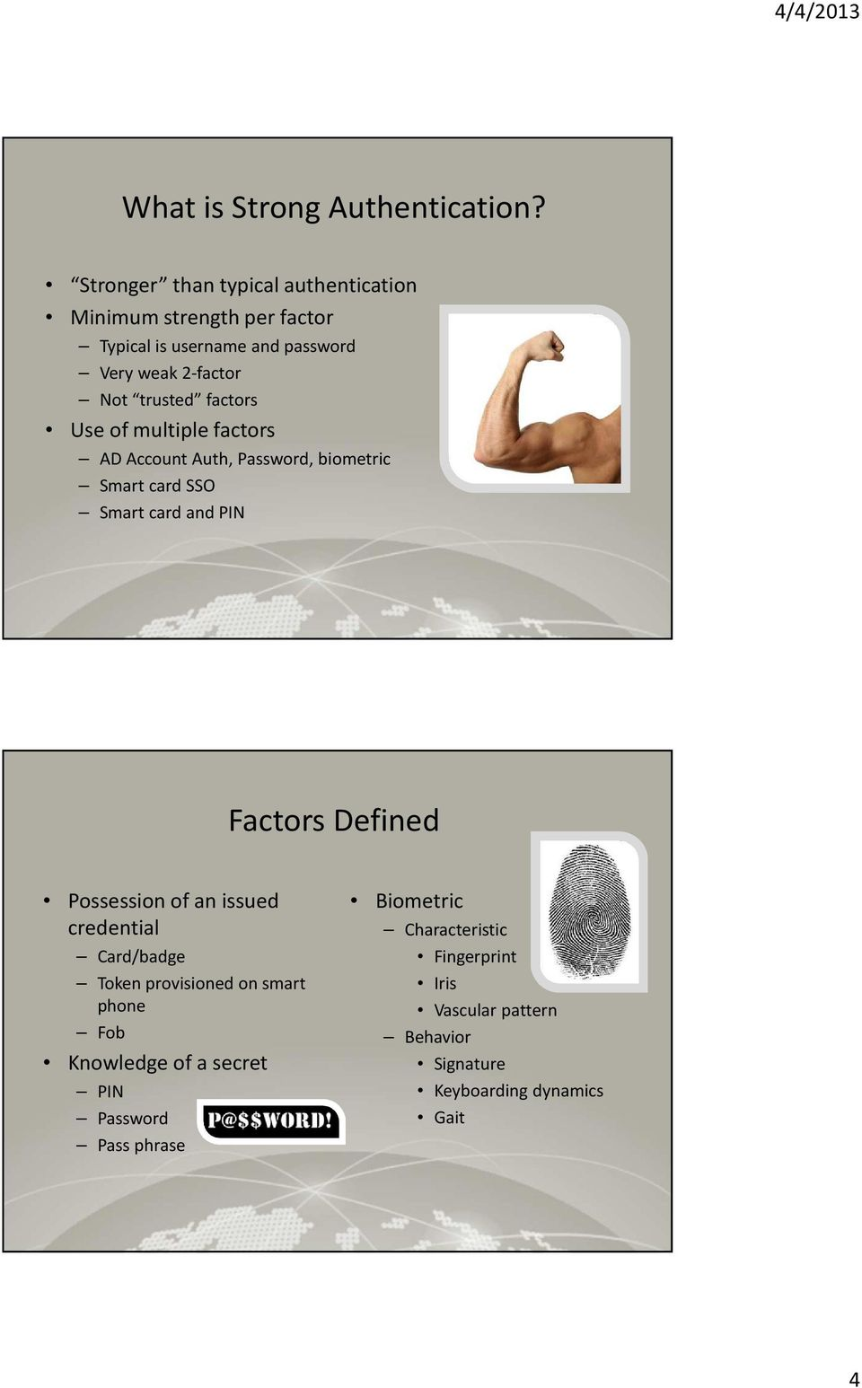 factors Use of multiple factors AD Account Auth, Password, biometric Smart card SSO Smart card and PIN Factors Defined