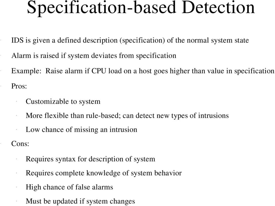 More Low to system flexible than rule based; can detect new types of intrusions chance of missing an intrusion Cons: Requires