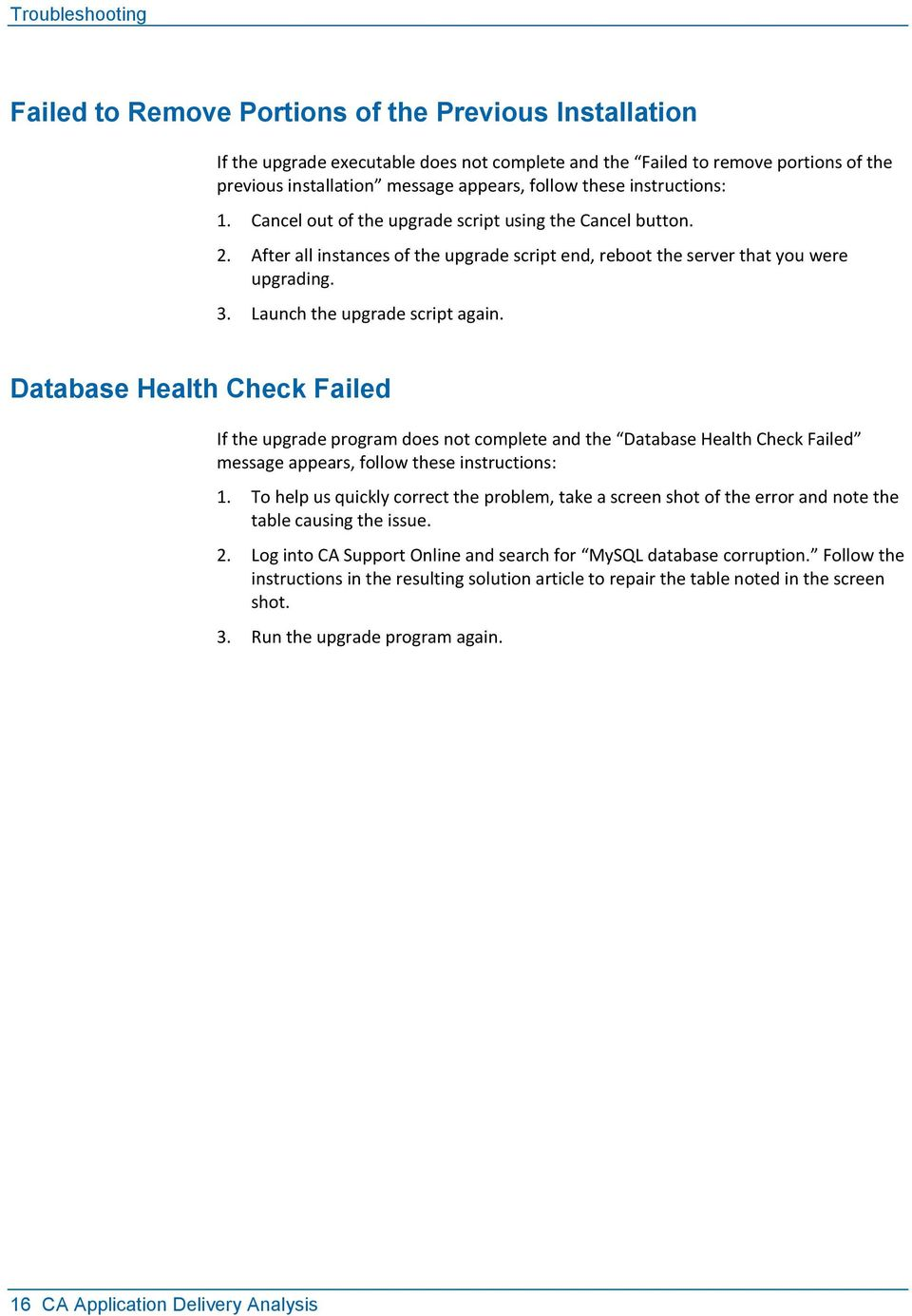 Launch the upgrade script again. Database Health Check Failed If the upgrade program does not complete and the Database Health Check Failed message appears, follow these instructions: 1.