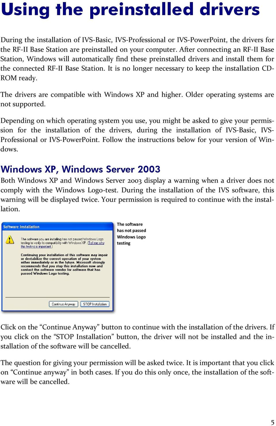 It is no longer necessary to keep the installation CD- ROM ready. The drivers are compatible with Windows XP and higher. Older operating systems are not supported.